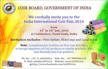 The Coir Board, under the Ministry of MSME, Govt. of India, is organizing the 4 th  edition of the  India International Coir Fair (IICF) during 15 – 18 July, 2016 at Coimbatore, Tamil Nadu.